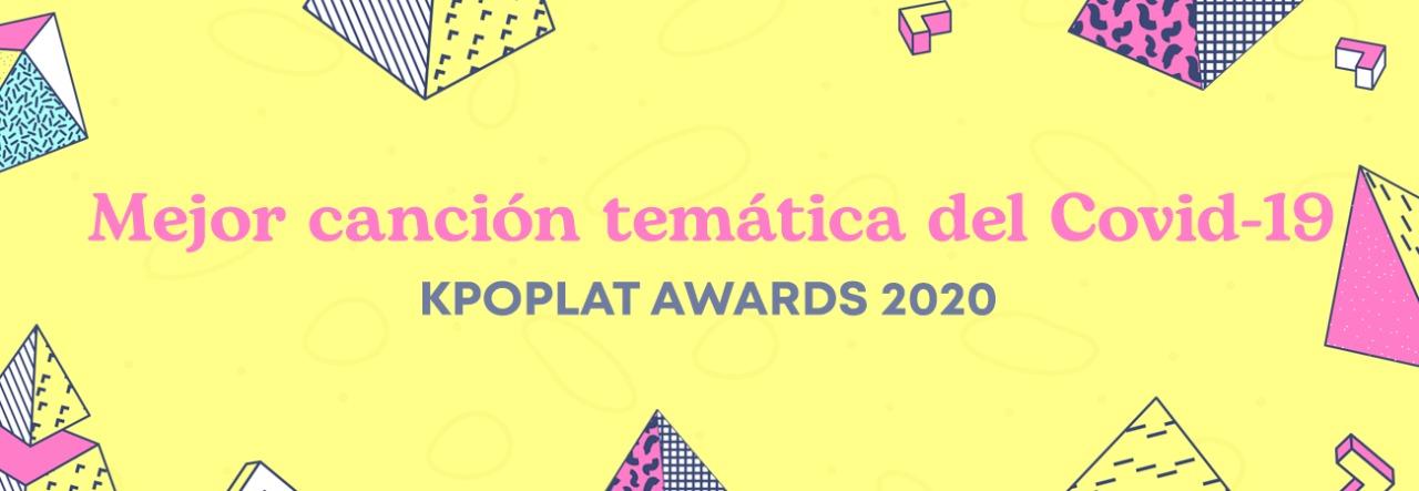 [KPOPLAT AWARDS 2020] Vota por 'Mejor Canción Temática del COVID-19'