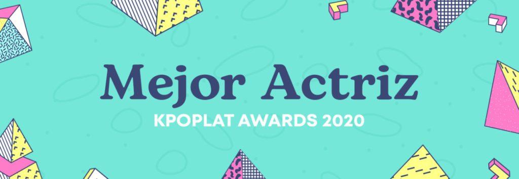 [KPOPLAT AWARDS 2020] Vota por Mejor Actriz