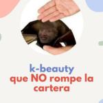 Productos de Kbeauty... 'Buenos, Bonitos y Baratos'